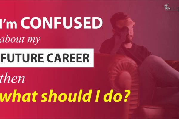 I'm confused about my future career what should I do?