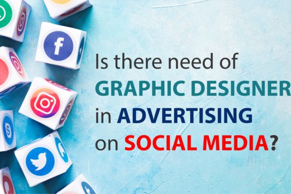 Is There Need of Graphic Designer in Advertising On Social Media?